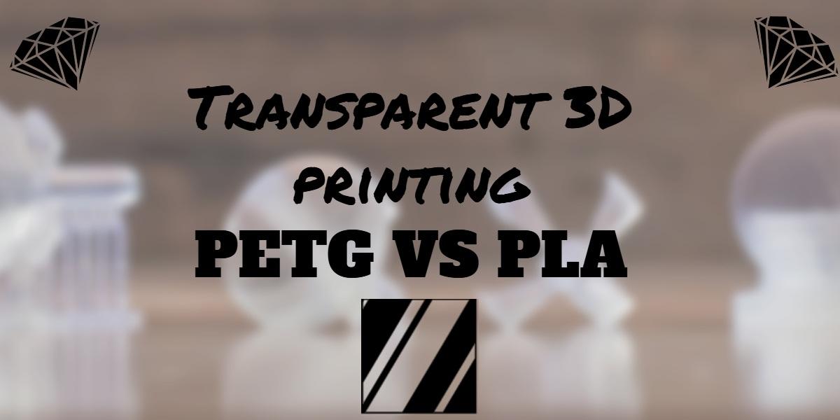 transparent 3d printing petg vs pla