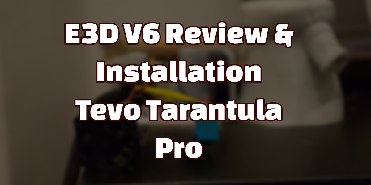 e3dv6 review installation tarantula pro