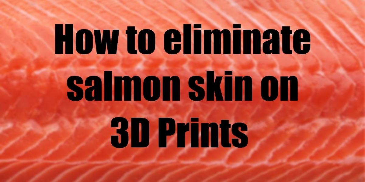 How to eliminate salmon skin on 3D prints