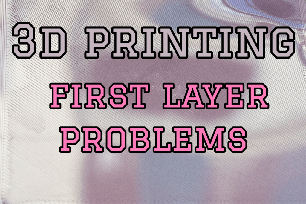 3d printing first layer problems