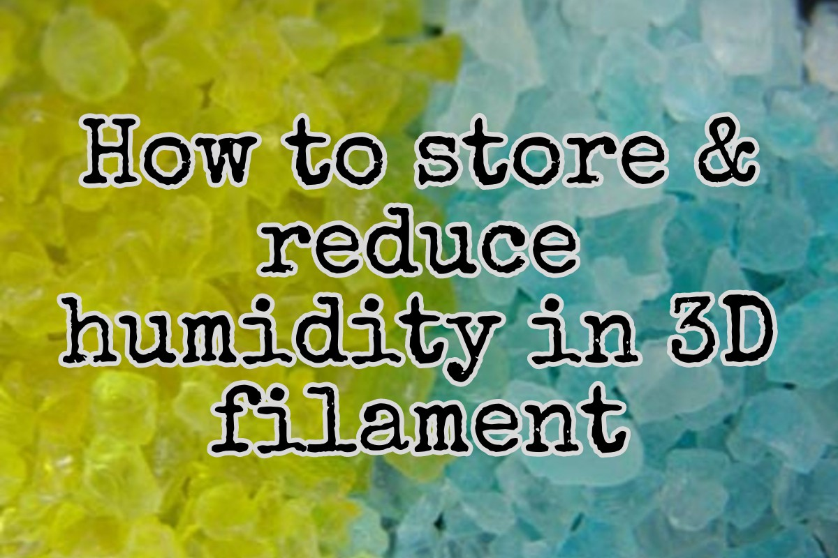 how to store and reduce humidity in 3d filament