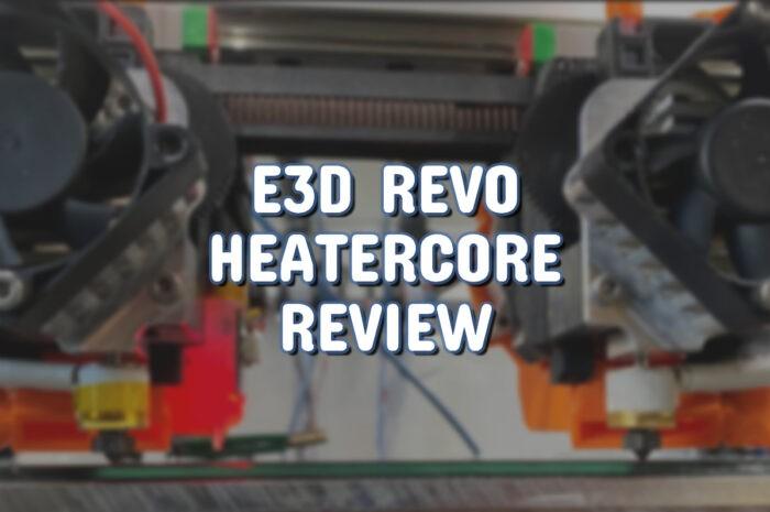 E3D Revo HeaterCore review